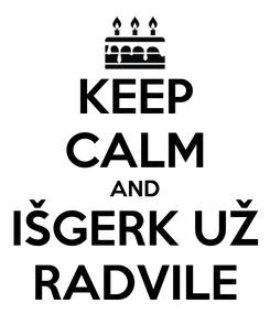 Poster: KEEP CALM AND IŠGERK UŽ RADVILE
