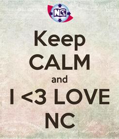 Poster: Keep CALM and I <3 LOVE NC