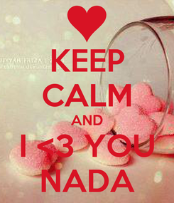 Poster: KEEP CALM AND I <3 YOU NADA