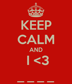 Poster: KEEP CALM AND  I <3 _ _ _ _