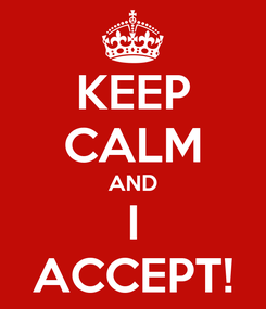 Poster: KEEP CALM AND I ACCEPT!
