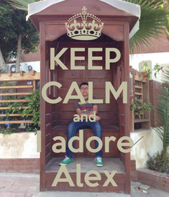 Poster: KEEP CALM and I adore Alex