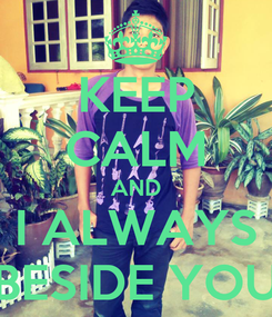 Poster: KEEP CALM AND I ALWAYS BESIDE YOU