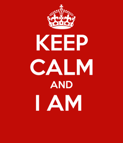 Poster: KEEP CALM AND I AM