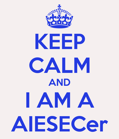 Poster: KEEP CALM AND I AM A AIESECer