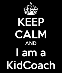 Poster: KEEP CALM AND I am a KidCoach