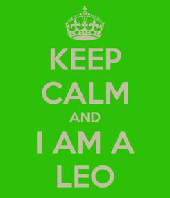 Poster: KEEP CALM AND I AM A LEO