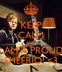 Poster: KEEP CALM AND I AM A PROUD SHEERIO! <3