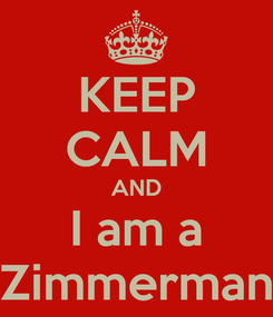 Poster: KEEP CALM AND I am a Zimmerman