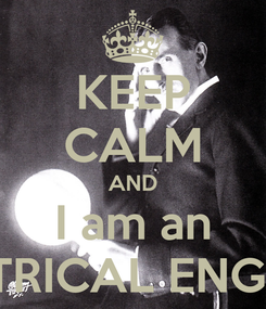Poster: KEEP CALM AND I am an ELECTRICAL ENGINEER