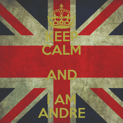 Poster: KEEP CALM AND I AM ANDRE