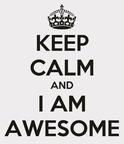 Poster: KEEP CALM AND I AM AWESOME