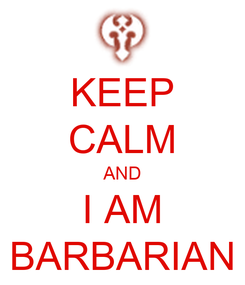 Poster: KEEP CALM AND I AM BARBARIAN