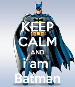 Poster: KEEP CALM AND i am  Batman