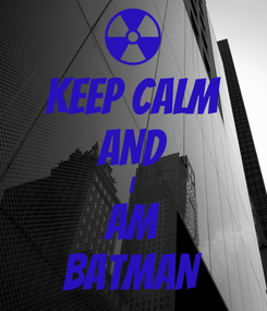 Poster: KEEP CALM AND I AM BATMAN