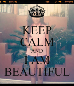 Poster: KEEP CALM AND I AM BEAUTIFUL