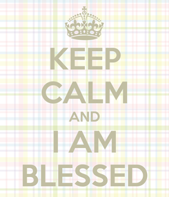 Poster: KEEP CALM AND I AM BLESSED