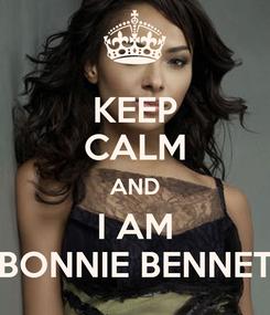 Poster: KEEP CALM AND I AM BONNIE BENNET