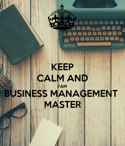 Poster: KEEP CALM AND I'AM BUSINESS MANAGEMENT  MASTER
