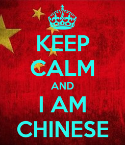 Poster: KEEP CALM AND I AM CHINESE