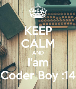 Poster: KEEP CALM AND I'am Coder Boy :14
