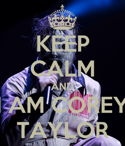 Poster: KEEP CALM AND I AM COREY TAYLOR