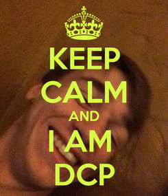 Poster: KEEP CALM AND I AM  DCP