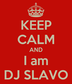Poster: KEEP CALM AND I am DJ SLAVO