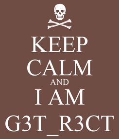Poster: KEEP CALM AND I AM G3T_R3CT