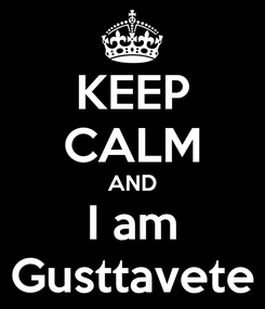 Poster: KEEP CALM AND I am Gusttavete