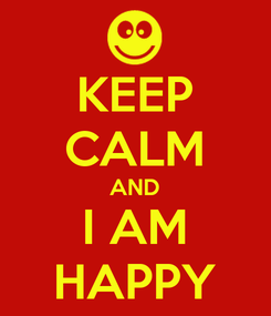 Poster: KEEP CALM AND I AM HAPPY