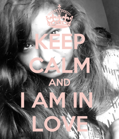 Poster: KEEP CALM AND I AM IN  LOVE
