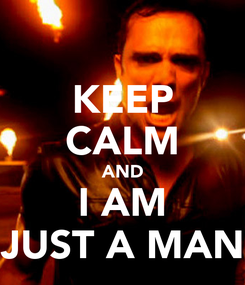 Poster: KEEP CALM AND I AM JUST A MAN