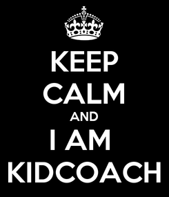 Poster: KEEP CALM AND I AM  KIDCOACH