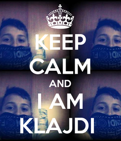 Poster: KEEP CALM AND I AM KLAJDI