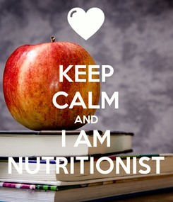 Poster: KEEP CALM AND I AM NUTRITIONIST