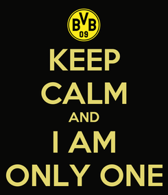 Poster: KEEP CALM AND I AM ONLY ONE