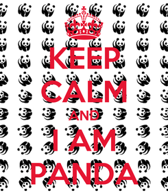 Poster: KEEP CALM AND I AM PANDA