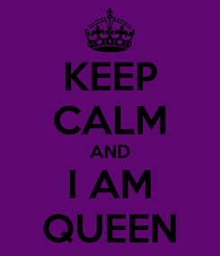 Poster: KEEP CALM AND I AM QUEEN