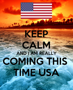 Poster: KEEP CALM AND I AM REALLY COMING THIS  TIME USA