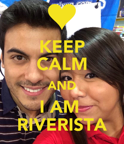 Poster: KEEP CALM AND I AM  RIVERISTA