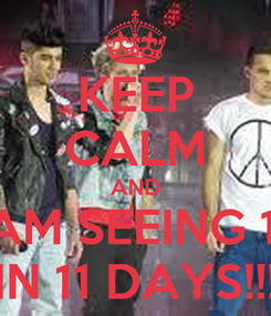 Poster: KEEP CALM AND I AM SEEING 1D IN 11 DAYS!!!