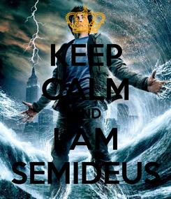 Poster: KEEP CALM AND I AM SEMIDEUS