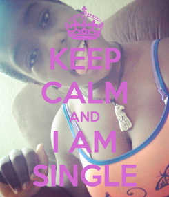 Poster: KEEP CALM AND I AM SINGLE