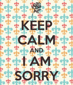 Poster: KEEP CALM AND I AM SORRY
