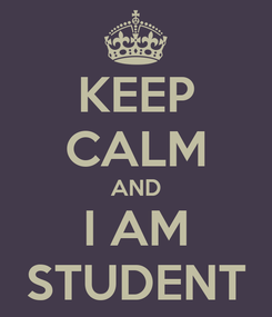 Poster: KEEP CALM AND I AM STUDENT