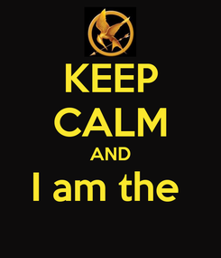 Poster: KEEP CALM AND I am the