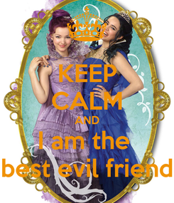 Poster: KEEP CALM AND I am the  best evil friend