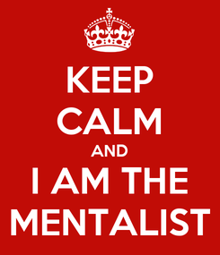 Poster: KEEP CALM AND I AM THE MENTALIST