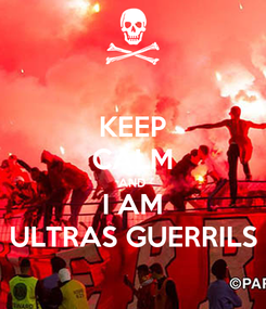 Poster: KEEP CALM AND I AM ULTRAS GUERRILS